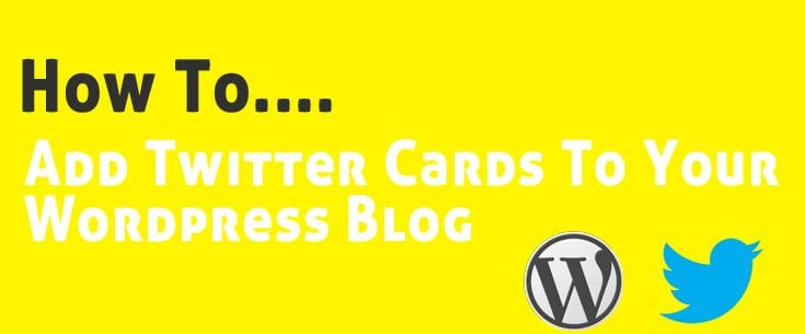 How To Add Twitter Cards To Your Wordpress Blog